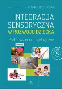 Integracja Sensoryczna W Rozwoju Dziecka. Podstawy Neurofizjologiczne